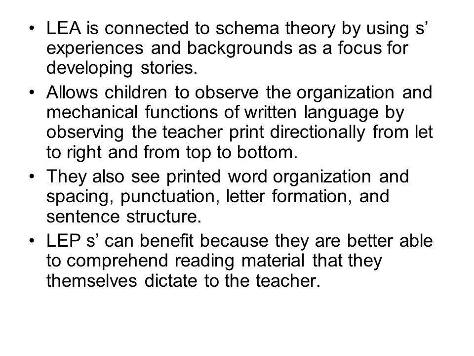 LEA is connected to schema theory by using s' experiences and backgrounds as a focus for developing stories.