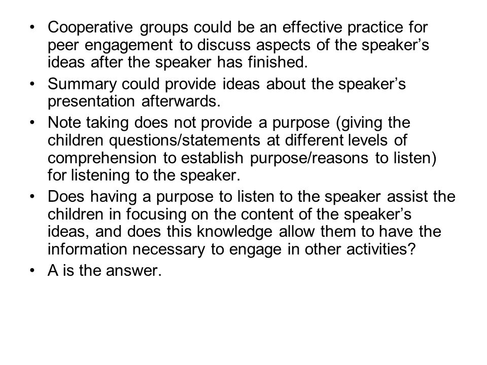 Cooperative groups could be an effective practice for peer engagement to discuss aspects of the speaker's ideas after the speaker has finished.