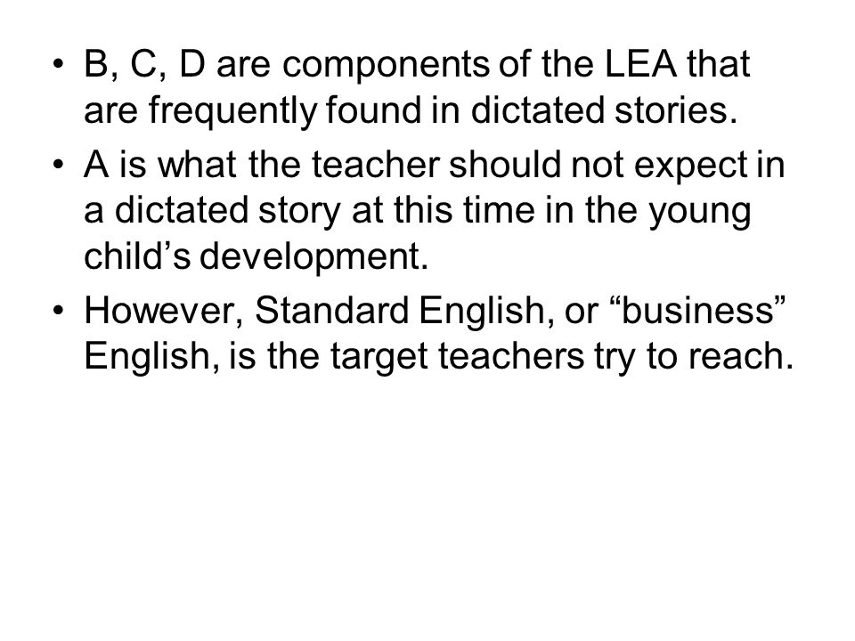 B, C, D are components of the LEA that are frequently found in dictated stories.