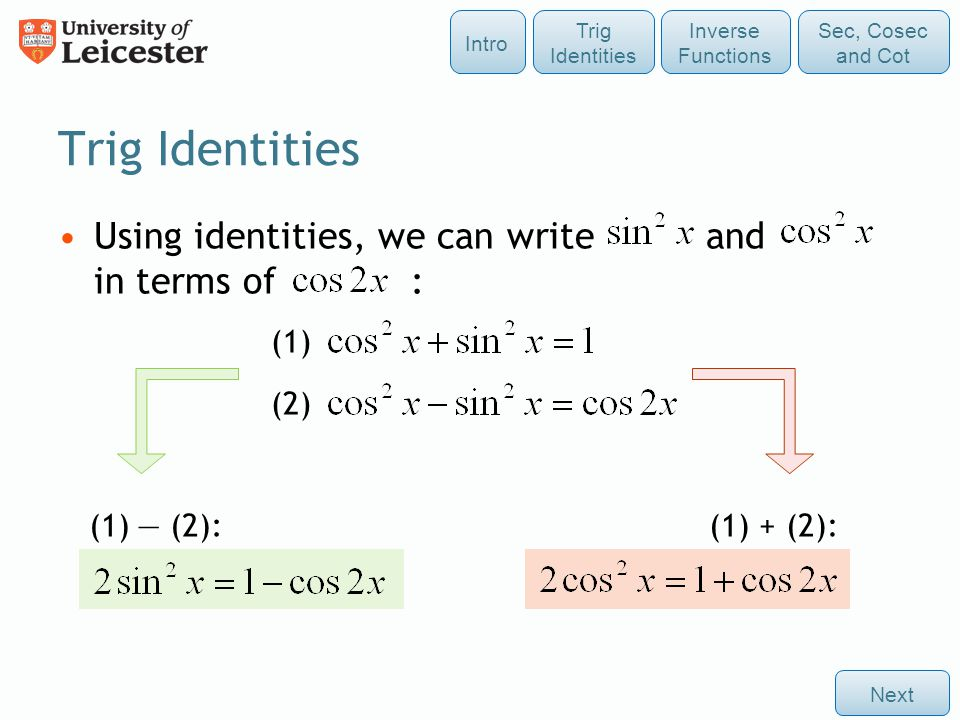 Trig Identities Using identities, we can write and in terms of : (1)