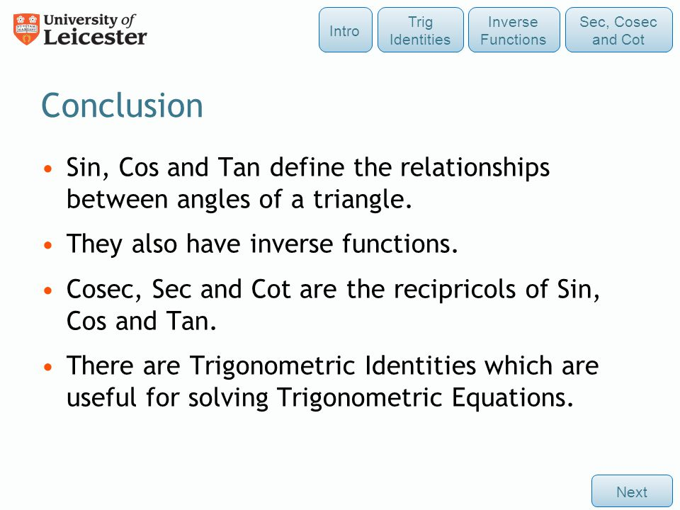 Intro Trig Identities. Inverse Functions. Sec, Cosec and Cot. Conclusion.
