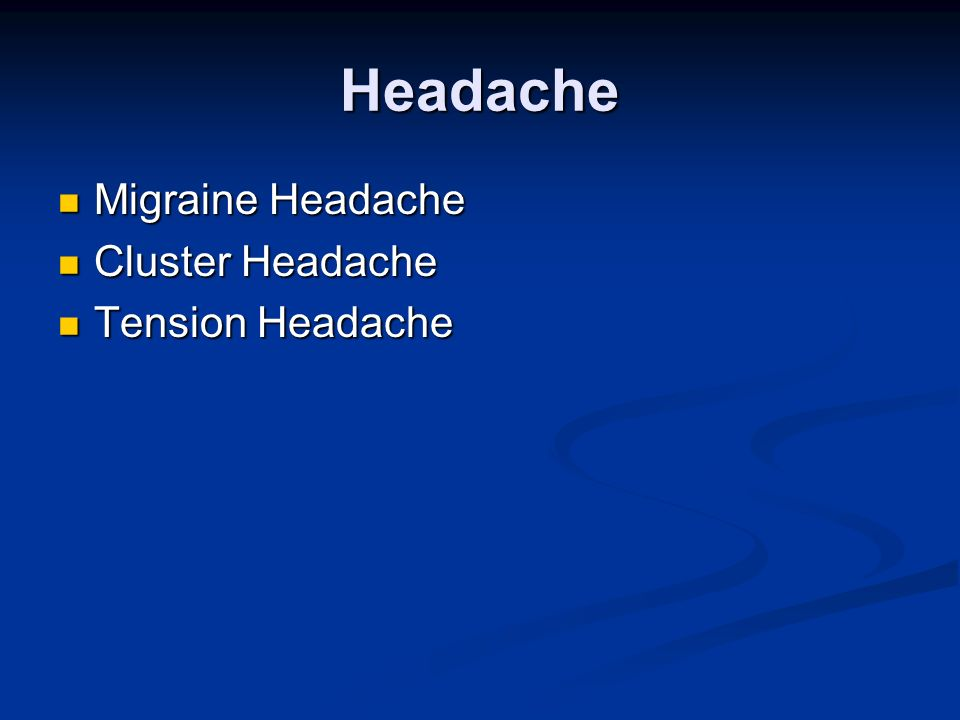 Headache Migraine Headache Cluster Headache Tension Headache