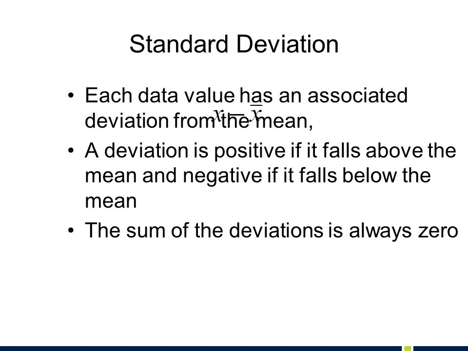 Standard Deviation Each data value has an associated deviation from the mean,