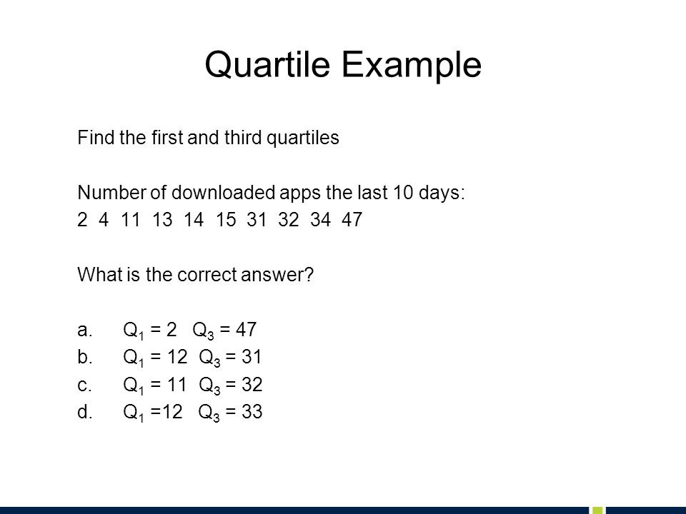 Quartile Example Find the first and third quartiles