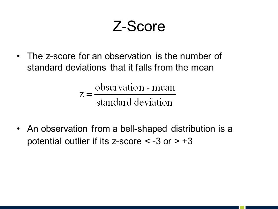 Z-Score The z-score for an observation is the number of standard deviations that it falls from the mean.
