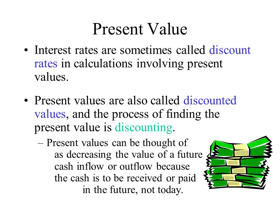 Present Value Interest rates are sometimes called discount rates in calculations involving present values.