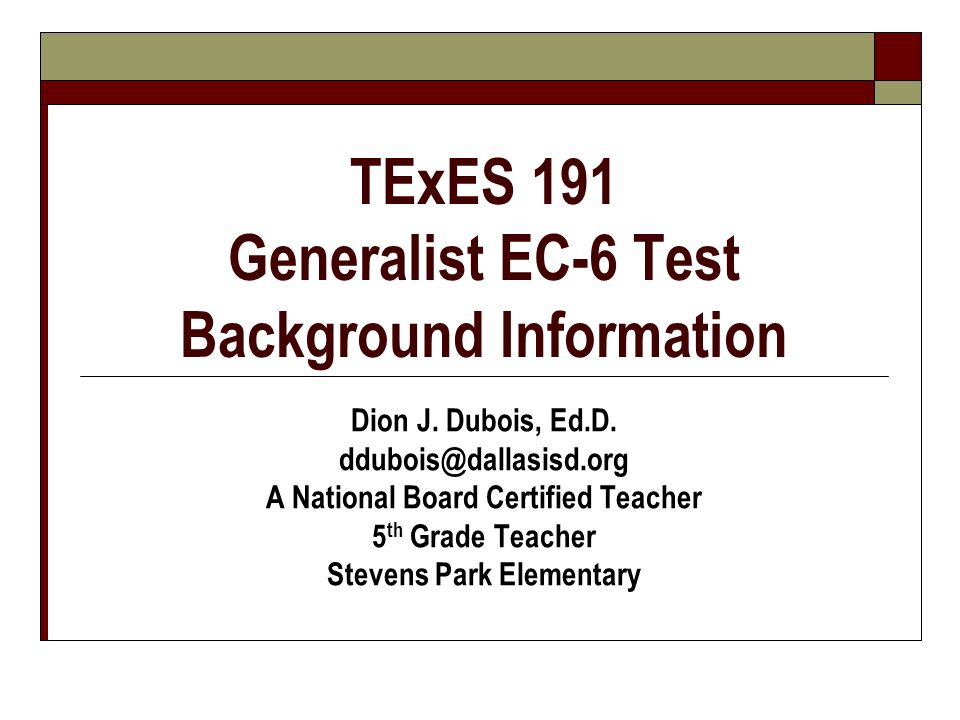 TExES 191 Generalist EC-6 Test Background Information