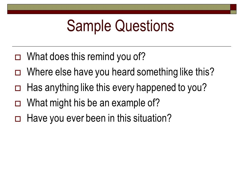 Sample Questions What does this remind you of