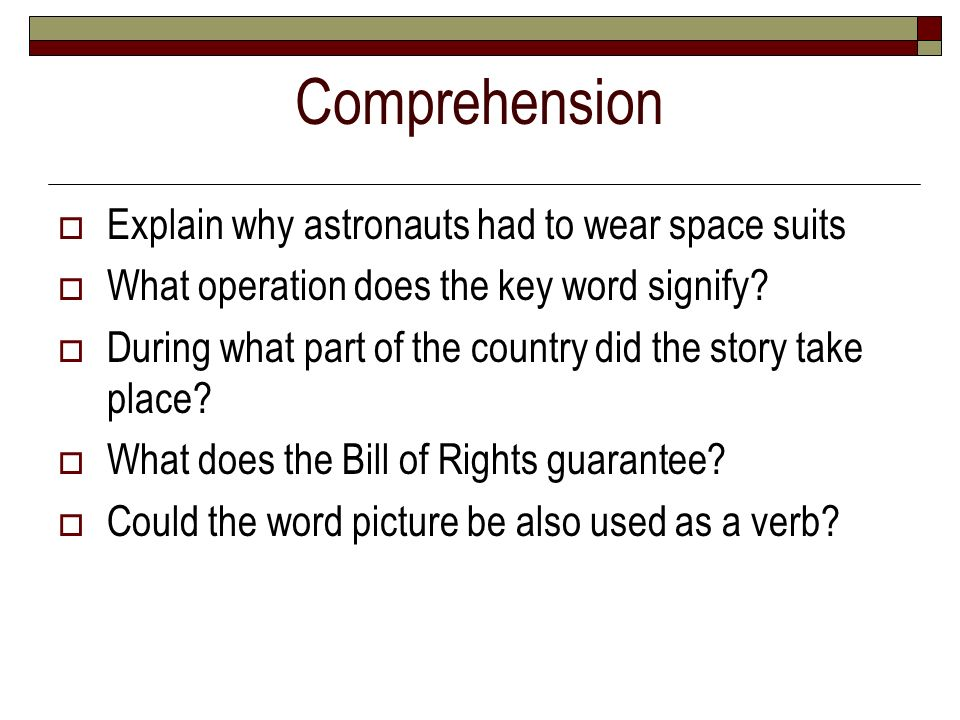 Comprehension Explain why astronauts had to wear space suits
