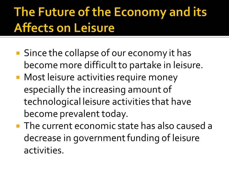 The Future of the Economy and its Affects on Leisure