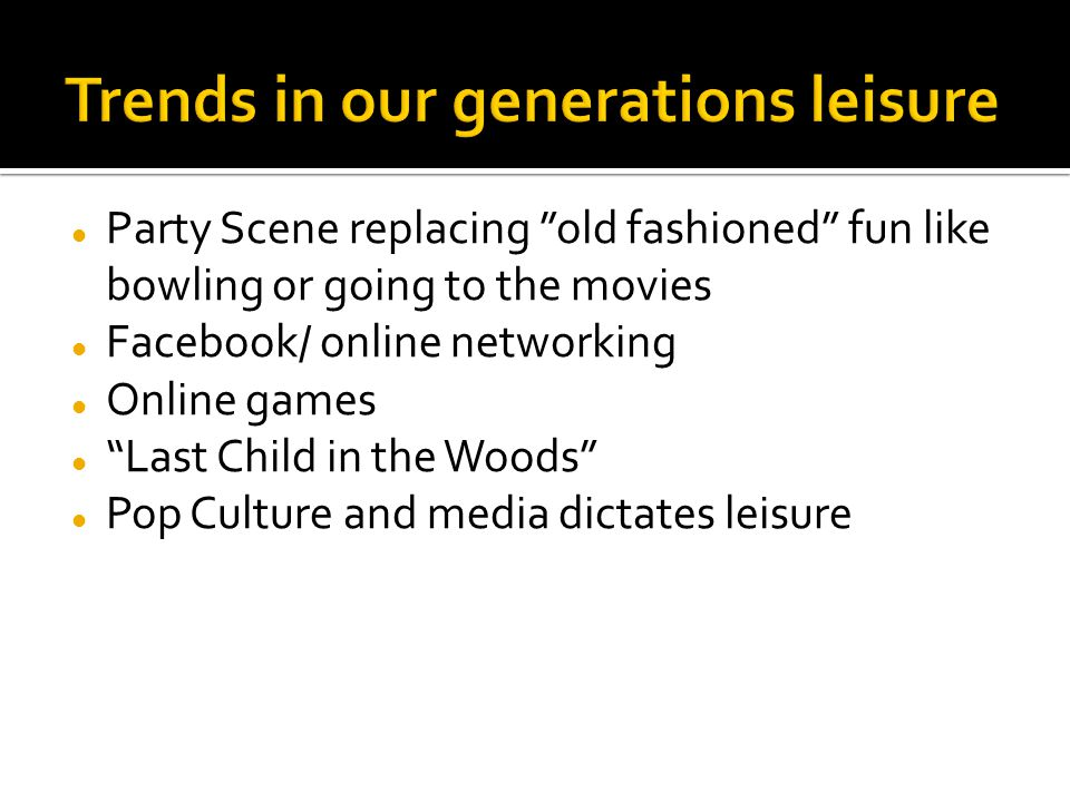 Trends in our generations leisure