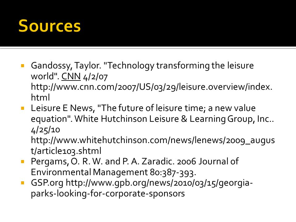 Sources Gandossy, Taylor. Technology transforming the leisure world . CNN 4/2/07. http://www.cnn.com/2007/US/03/29/leisure.overview/index.html.