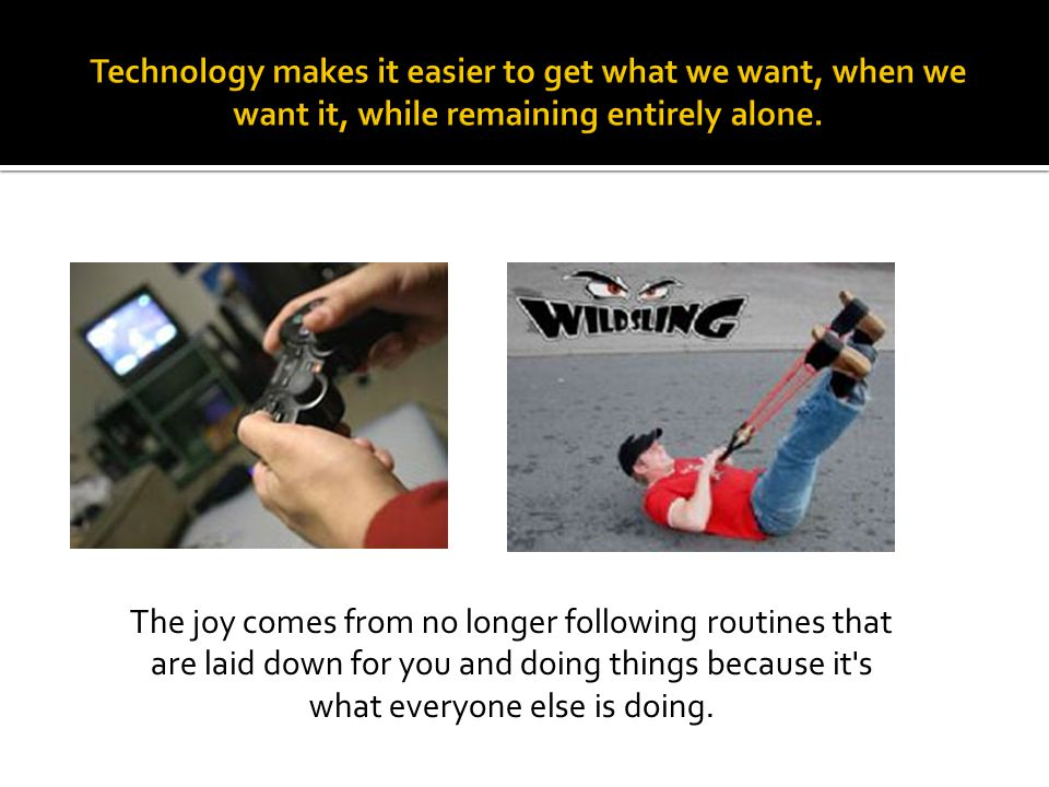 Technology makes it easier to get what we want, when we want it, while remaining entirely alone.