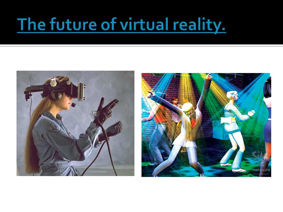 The future of virtual reality.