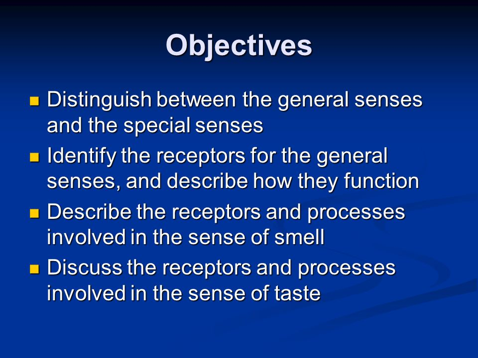 Objectives Distinguish between the general senses and the special senses.