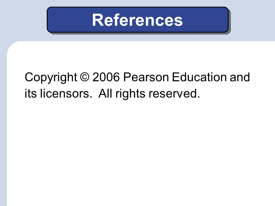 References Copyright © 2006 Pearson Education and its licensors. All rights reserved.