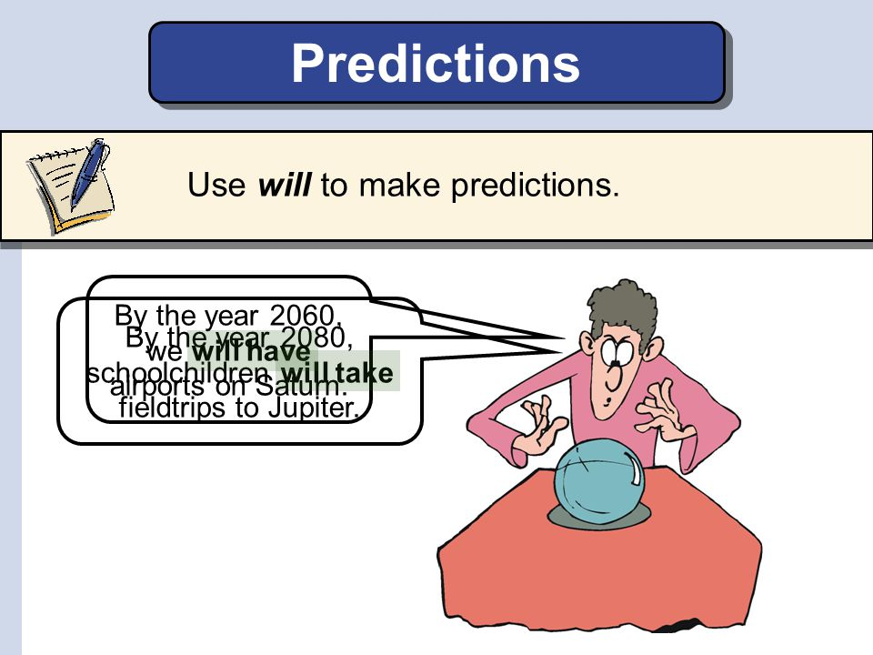 Predictions Use will to make predictions.