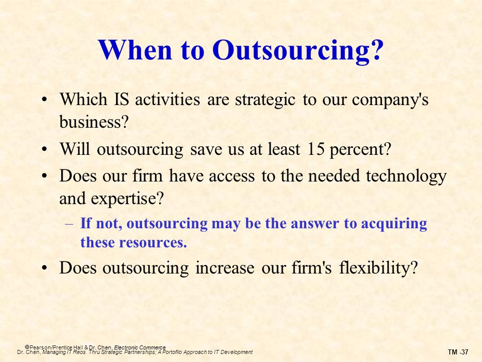 When to Outsourcing Which IS activities are strategic to our company s business Will outsourcing save us at least 15 percent