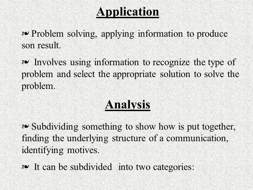 Application Problem solving, applying information to produce son result.