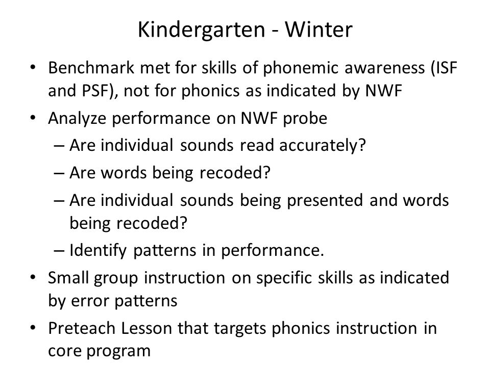Kindergarten - Winter Benchmark met for skills of phonemic awareness (ISF and PSF), not for phonics as indicated by NWF.