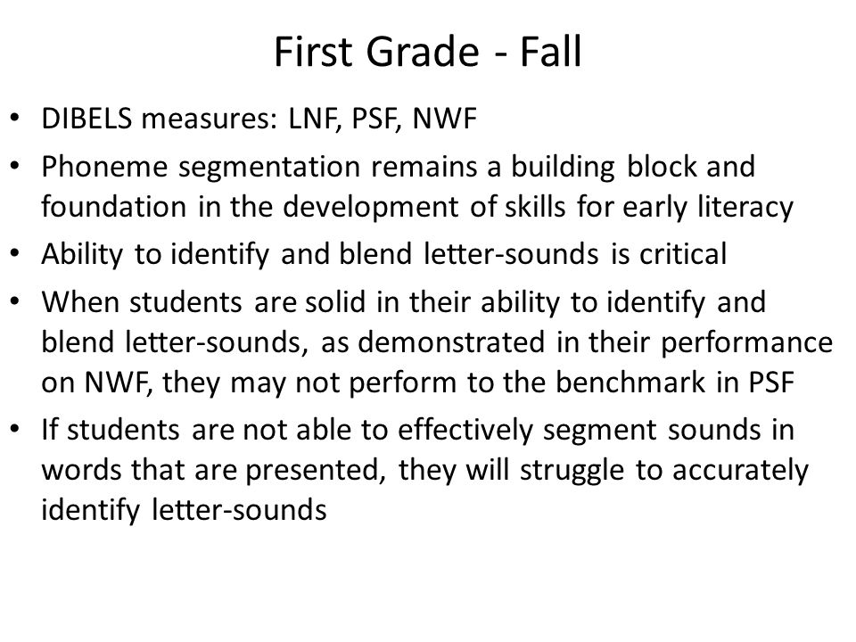 First Grade - Fall DIBELS measures: LNF, PSF, NWF