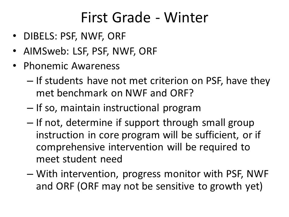 First Grade - Winter DIBELS: PSF, NWF, ORF AIMSweb: LSF, PSF, NWF, ORF