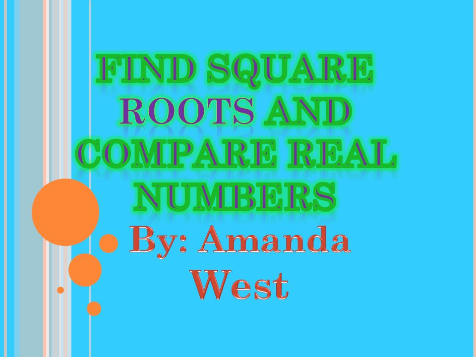 Find Square Roots and Compare Real Numbers