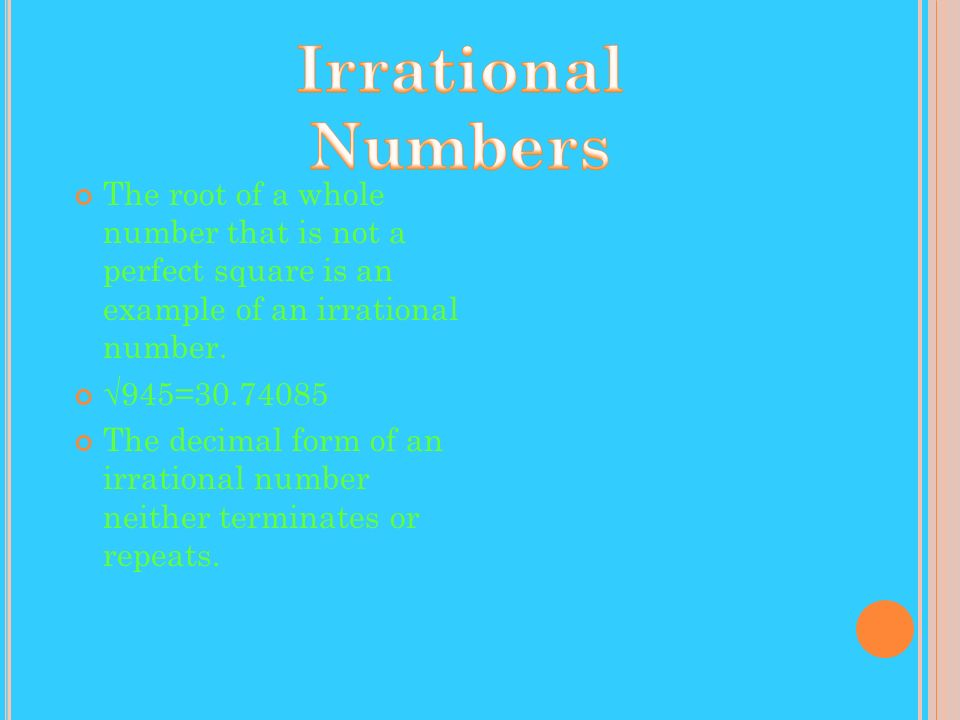 Irrational Numbers The root of a whole number that is not a perfect square is an example of an irrational number.
