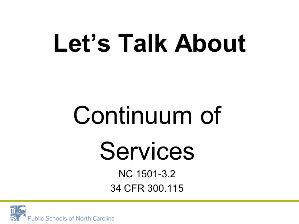 Let's Talk About Continuum of Services NC 1501-3.2 34 CFR 300.115