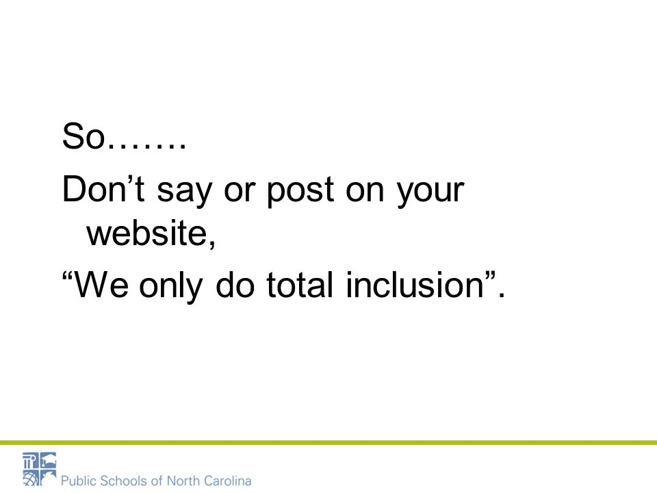 So……. Don't say or post on your website, We only do total inclusion .