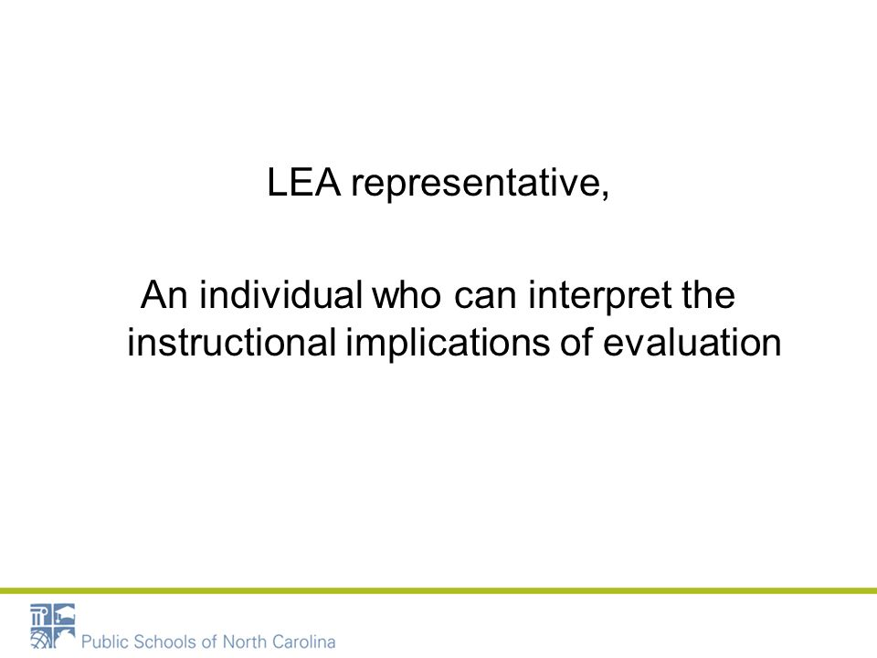 LEA representative, An individual who can interpret the instructional implications of evaluation