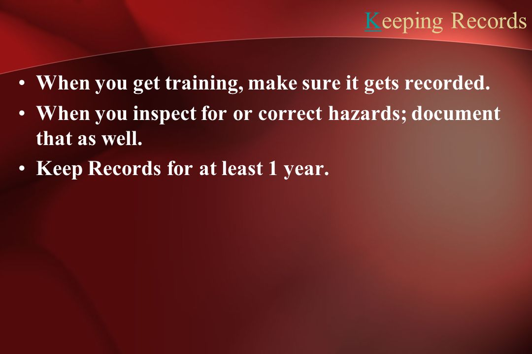 Keeping Records When you get training, make sure it gets recorded.
