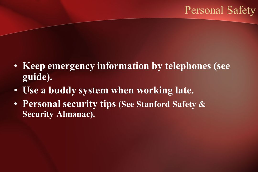 Personal Safety Keep emergency information by telephones (see guide).