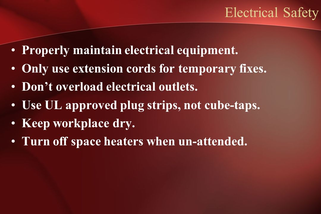 Electrical Safety Properly maintain electrical equipment.