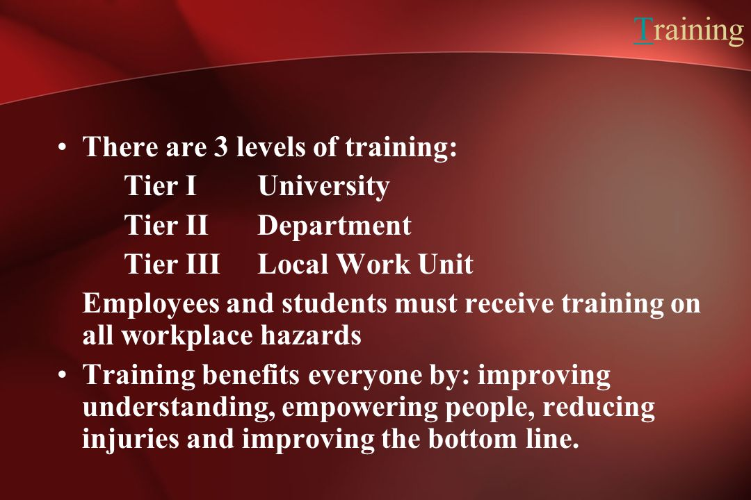 Training There are 3 levels of training: Tier I University