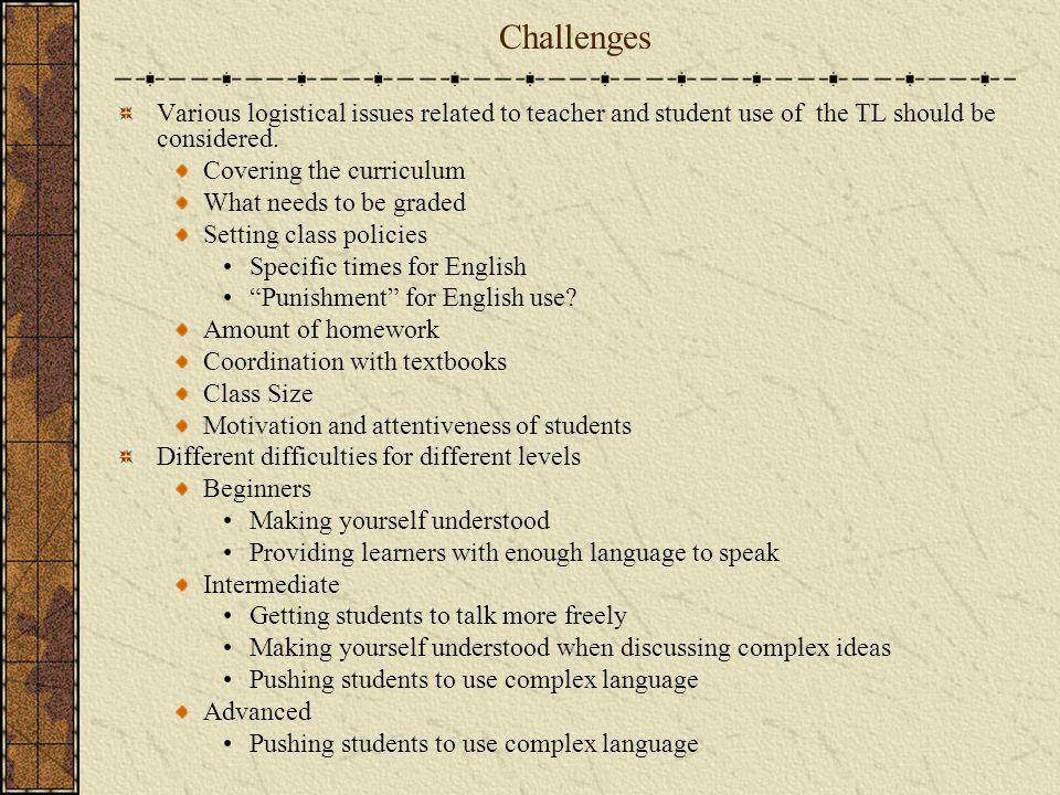 Challenges Various logistical issues related to teacher and student use of the TL should be considered.