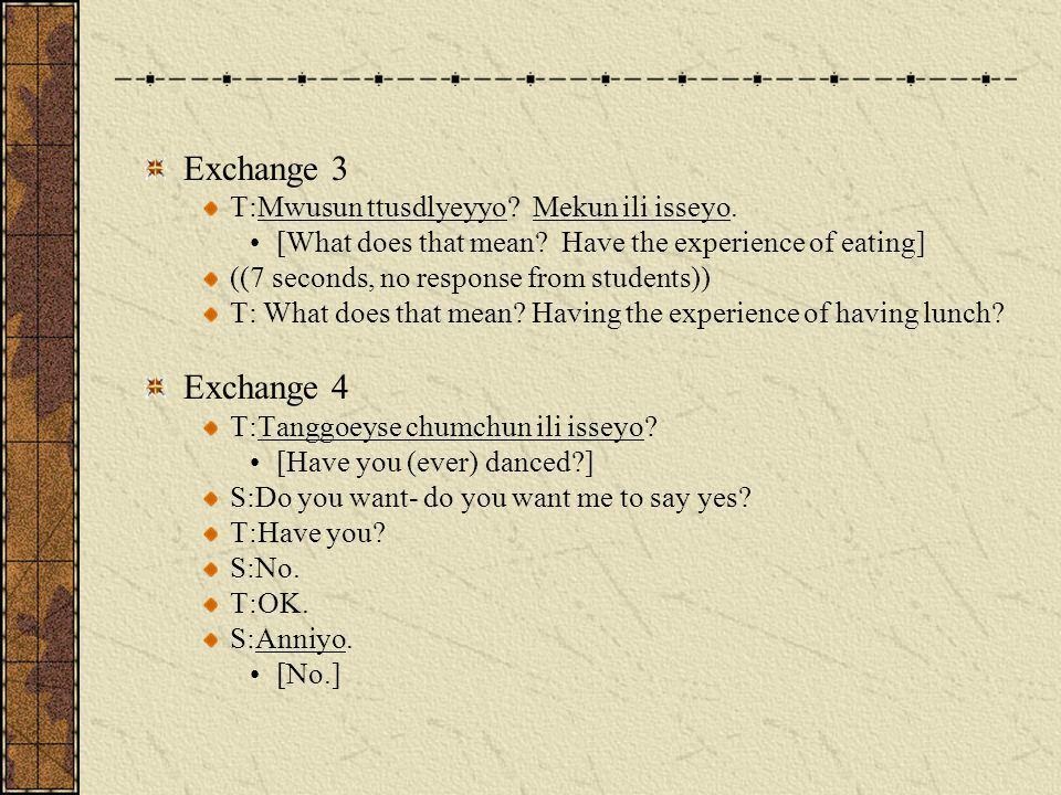 Exchange 3 Exchange 4 T:Mwusun ttusdlyeyyo Mekun ili isseyo.