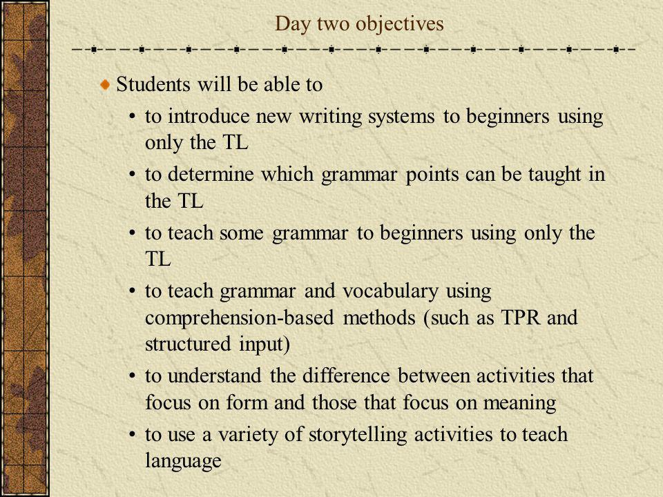 Day two objectives Students will be able to. to introduce new writing systems to beginners using only the TL.