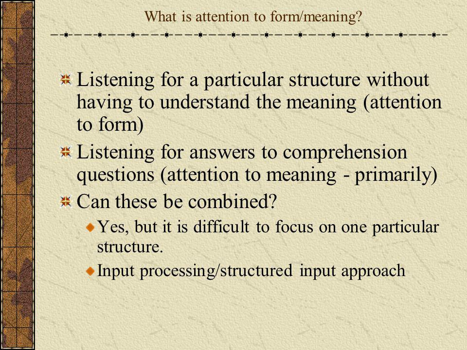 What is attention to form/meaning