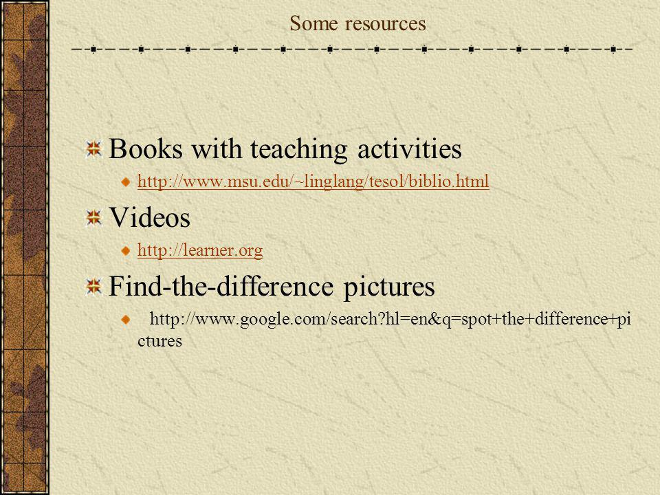 Books with teaching activities Videos Find-the-difference pictures