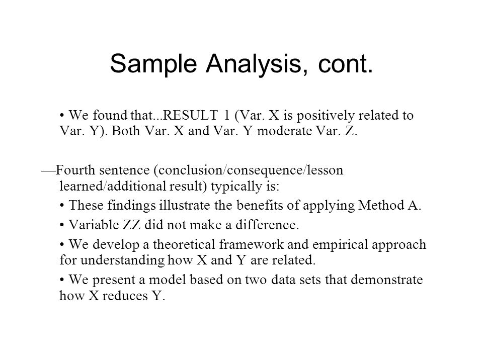 Sample Analysis, cont. • We found that...RESULT 1 (Var. X is positively related to Var. Y). Both Var. X and Var. Y moderate Var. Z.