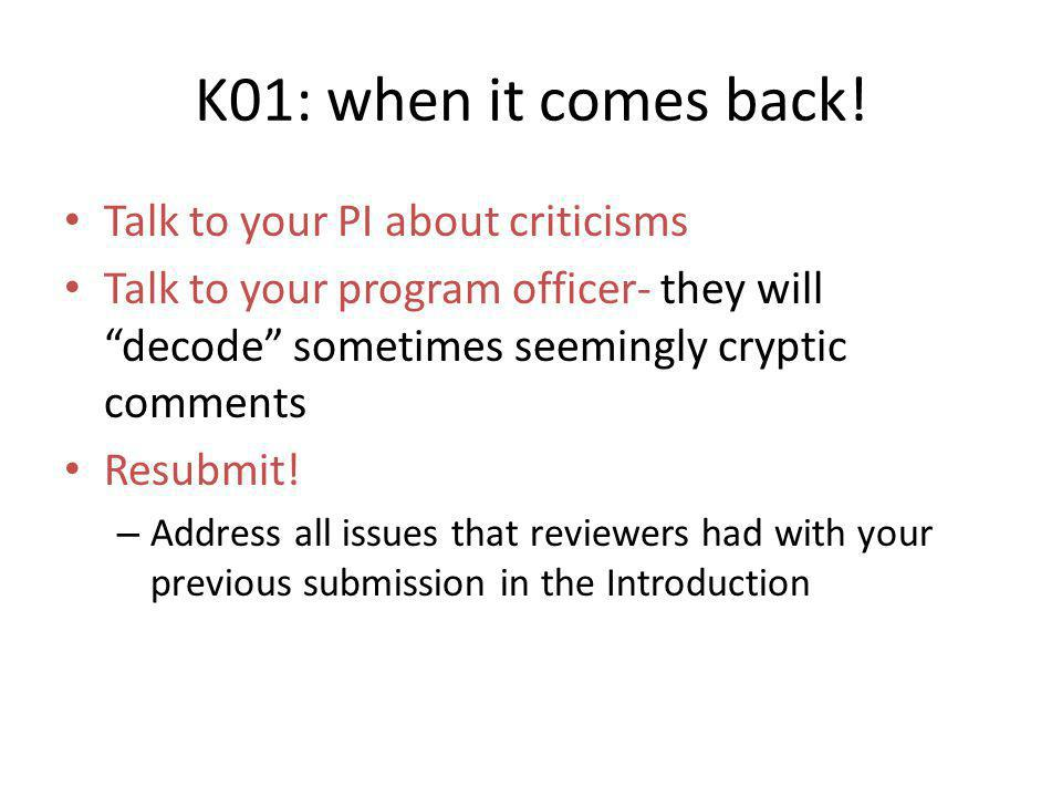 K01: when it comes back! Talk to your PI about criticisms