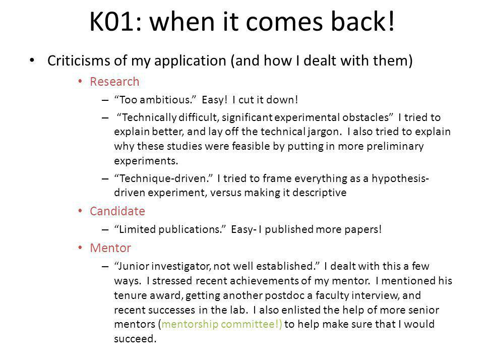 K01: when it comes back! Criticisms of my application (and how I dealt with them) Research. Too ambitious. Easy! I cut it down!