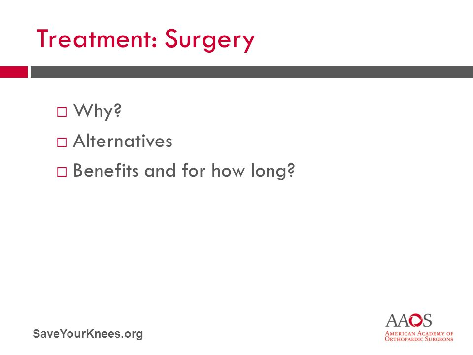 Treatment: Surgery Why Alternatives Benefits and for how long