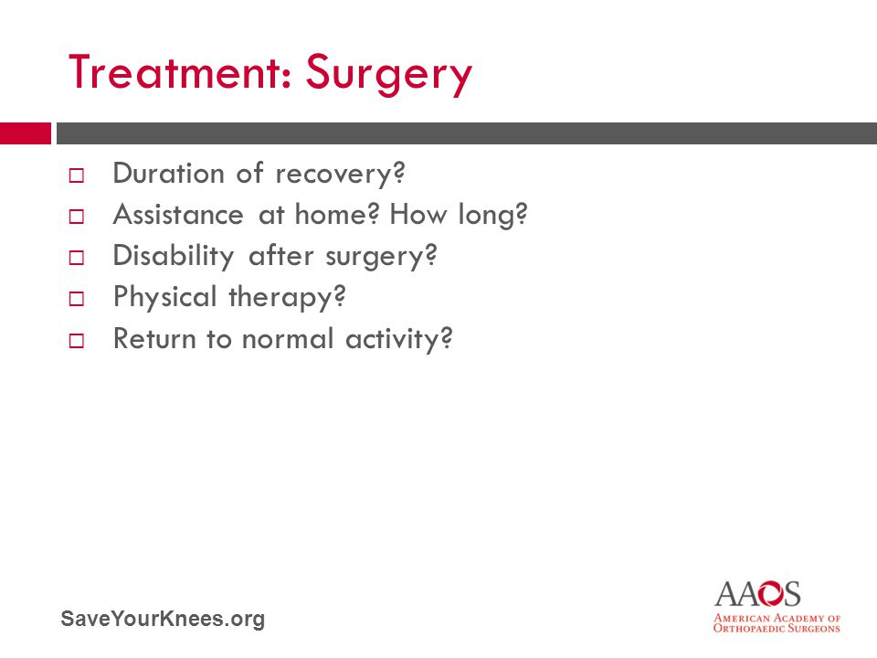 Treatment: Surgery Duration of recovery Assistance at home How long