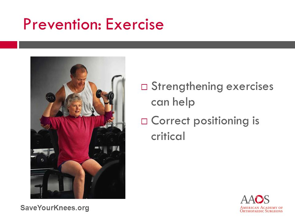 Prevention: Exercise Strengthening exercises can help