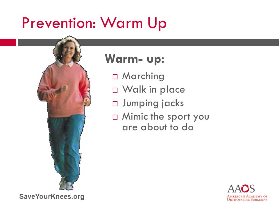 Prevention: Warm Up Warm- up: Marching Walk in place Jumping jacks