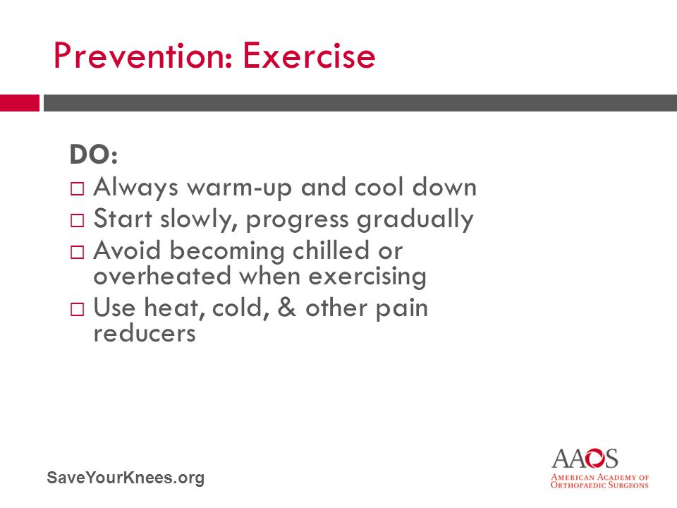 Prevention: Exercise DO: Always warm-up and cool down
