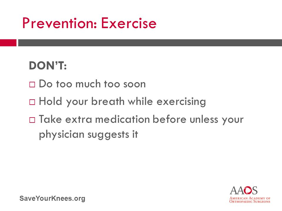 Prevention: Exercise DON'T: Do too much too soon