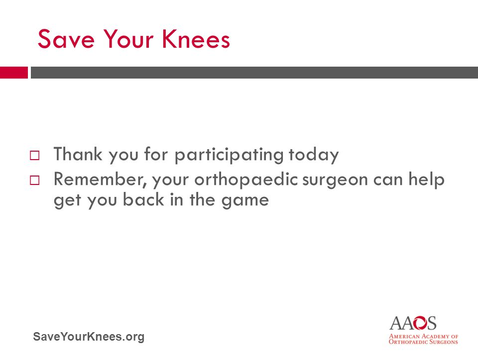 Save Your Knees Thank you for participating today